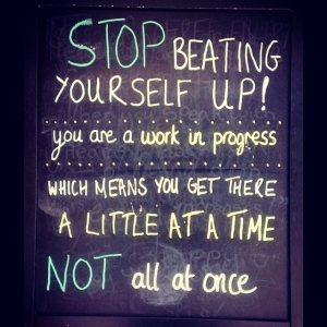89135-Stop-Beating-Yourself-Up-You-Are-A-Work-In-Progress