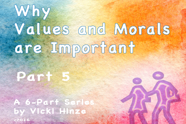 Why Values and Morals are Important, Part 5, Vicki Hinze